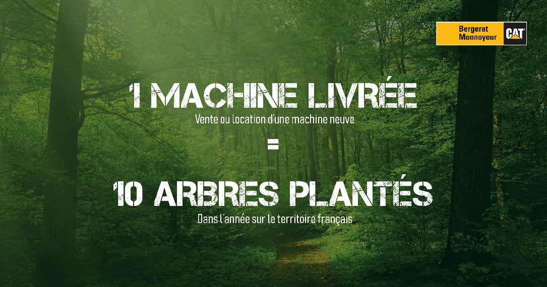 Une machine livrée (vente ou location d'une machine neuve) = 10 arbres plantés (dans l'année sur le téritoires français)
